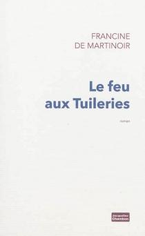 Le feu aux Tuileries - Francine deMartinoir