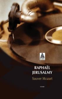 Sauver Mozart : le journal d'Otto J. Steiner - RaphaëlJérusalmy