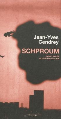 Schproum : roman avorté et récit de mon mal - Jean-YvesCendrey