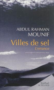 Villes de sel : l'errance - Abdul RahmanMounif