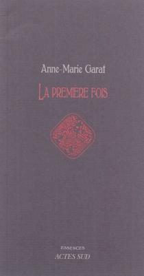 La première fois - Anne-MarieGarat