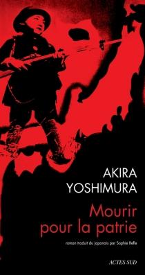 Mourir pour la patrie : Shinichi Higa, soldat de deuxième classe de l'armée impériale - AkiraYoshimura