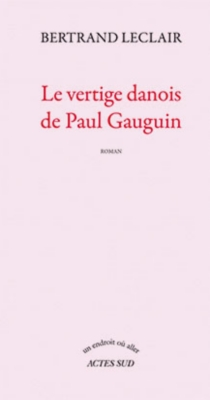 Le vertige danois de Paul Gauguin - Bertrand Leclair