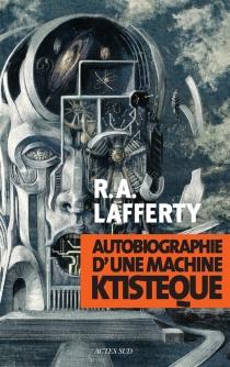 Autobiographie d'une machine ktistèque - Raphael AloysiusLafferty