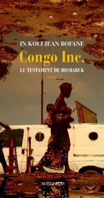 Congo Inc. : le testament de Bismarck - In Koli JeanBofane