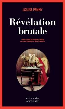 Révélation brutale : une enquête de l'inspecteur-chef Armand Gamache - LouisePenny