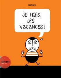 Je hais les vacances ! - Jean-MarcMathis