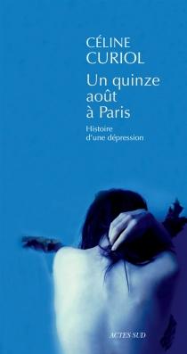 Un quinze août à Paris : histoire d'une dépression - CélineCuriol