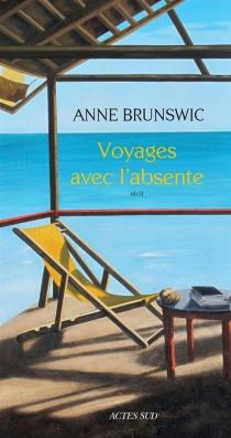 Voyages avec l'absente - AnneBrunswic