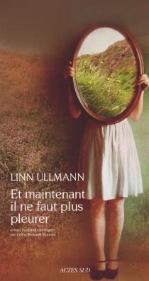 Et maintenant il ne faut plus pleurer - LinnUllmann