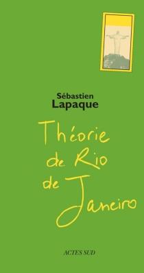 Théorie de Rio de Janeiro - SébastienLapaque
