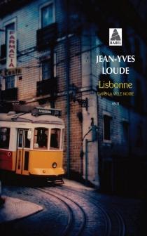 Lisbonne : dans la ville noire : récit - Jean-YvesLoude
