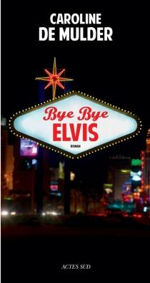 Bye bye Elvis - CarolineDe Mulder