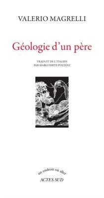Géologie d'un père - ValerioMagrelli