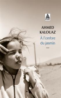 A l'ombre du jasmin : récit - AhmedKalouaz