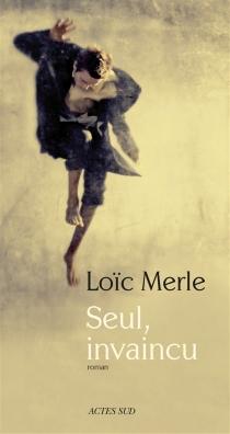 Seul, invaincu - LoïcMerle