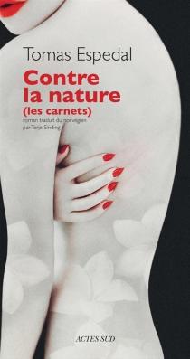 Contre la nature : les carnets - TomasEspedal