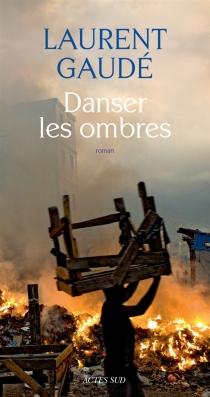 Danser les ombres - LaurentGaudé