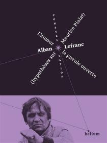 L'amour la gueule ouverte : hypothèses sur Maurice Pialat - AlbanLefranc