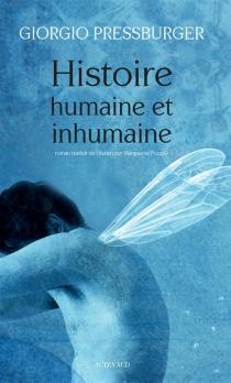 Histoire humaine et inhumaine - GiorgioPressburger