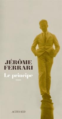 Le principe - JérômeFerrari