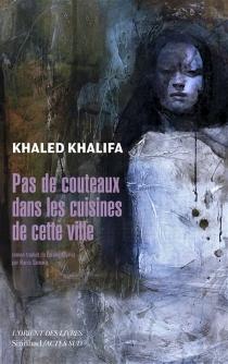 Pas de couteaux dans les cuisines de cette ville - KhaledKhalifa