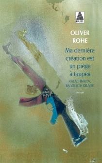 Ma dernière création est un piège à taupes : Kalachnikov, sa vie son oeuvre - OliverRohe