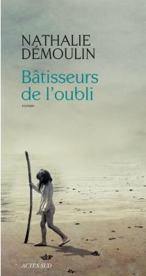 Bâtisseurs de l'oubli - NathalieDémoulin