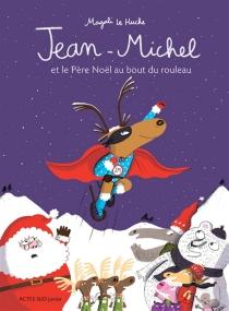 Jean-Michel et le Père Noël au bout du rouleau - MagaliLe Huche