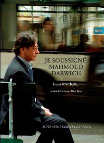 Je soussigné, Mahmoud Darwich : entretien avec Ivana Marchalian - MahmoudDarwich