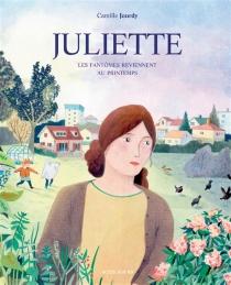 Juliette : les fantômes reviennent au printemps - CamilleJourdy