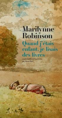 Quand j'étais enfant, je lisais des livres : essais - MarilynneRobinson