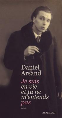 Je suis en vie et tu ne m'entends pas - DanielArsand