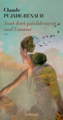 Tout dort paisiblement, sauf l'amour - ClaudePujade-Renaud