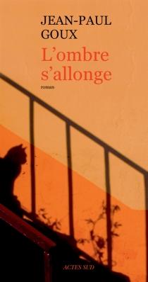 L'ombre s'allonge - Jean-PaulGoux