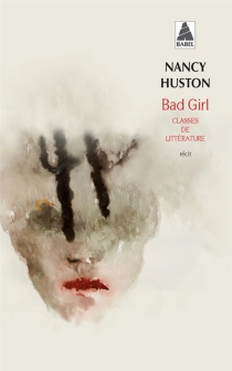 Bad girl : classes de littérature : récit - Nancy Huston