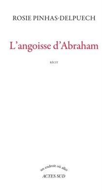 L'angoisse d'Abraham : récit - RosiePinhas-Delpuech