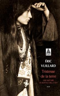 Tristesse de la terre : une histoire de Buffalo Bill Cody : récit - ÉricVuillard