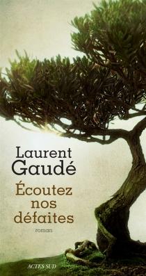 Ecoutez nos défaites - LaurentGaudé