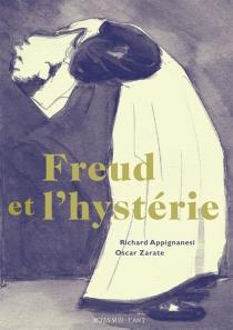 Freud et l'hystérie - RichardAppignanesi