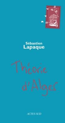 Théorie d'Alger - SébastienLapaque
