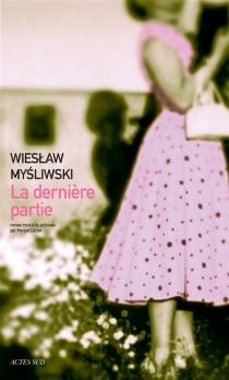 La dernière partie - WieslawMysliwski