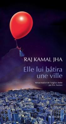Elle lui bâtira une ville - Raj KamalJha