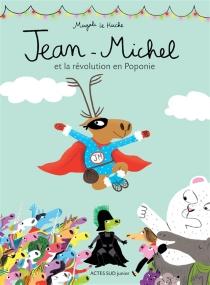 Jean-Michel et la révolution en Poponie - MagaliLe Huche
