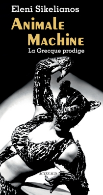 Animale machine : la Grecque prodige - Eleni Sikelianos