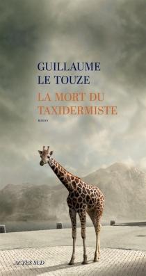 La mort du taxidermiste - GuillaumeLe Touze
