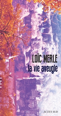 La vie aveugle - LoïcMerle