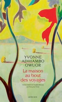 La maison au bout des voyages - Yvonne AdhiamboOwuor