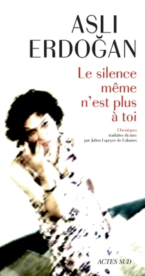 Le silence même n'est plus à toi : chroniques - AsliErdogan