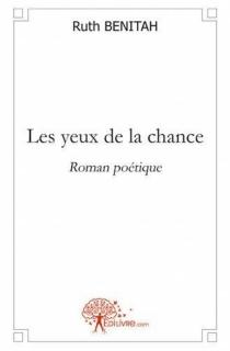 Les yeux de la chance : roman poétique - RuthBenitah